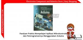 Panduan Praktis Mempelajari Aplikasi Mikrokontroler dan Pemrogramannya Menggunakan Arduino