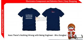 Kaos There's Nothing Wrong with Being Engineer - Biru Dongker