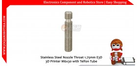 Stainless Steel Nozzle Throat 1.75mm E3D 3D Printer M6x30 with Telfon Tube