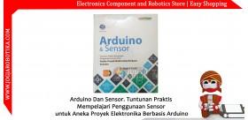 Arduino Dan Sensor. Tuntunan Praktis Mempelajari Penggunaan Sensor Untuk Aneka Proyek Elektronika Berbasis Arduino