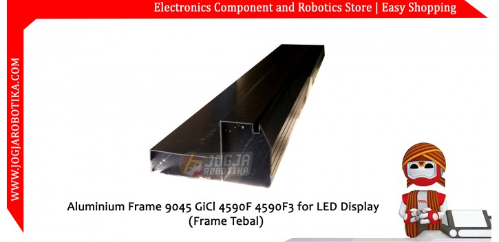 Aluminium Frame 9045 GiCl 4590F 4590F3 for LED Display (Frame Tebal)