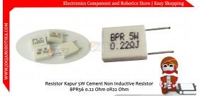 Resistor Kapur 5W Cement Non Inductive Resistor BPR56 0.22 Ohm 0R22 Ohm