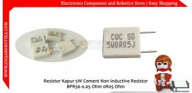Resistor Kapur 5W Cement Non Inductive Resistor BPR56 CQC 0.05 Ohm 0R05 Ohm