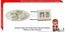 Resistor Kapur 5W Cement Non Inductive Resistor BPR56 CQC 0.5 Ohm 0R5 Ohm